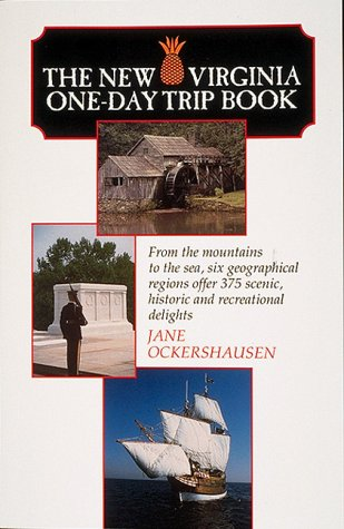 The New Virginia One Day Trip Book  From The Mountains To The Sea Six Geographical Regions Offer 375 Scenic Historic And Recreational Delights