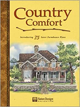 Country Comfort: Introducing 75 Sater Farmhouse Plans (Sater Design Collection)