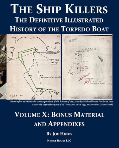 The Definitive Illustrated History of the Torpedo Boat, Volume X: Bonus Material and Appendixes