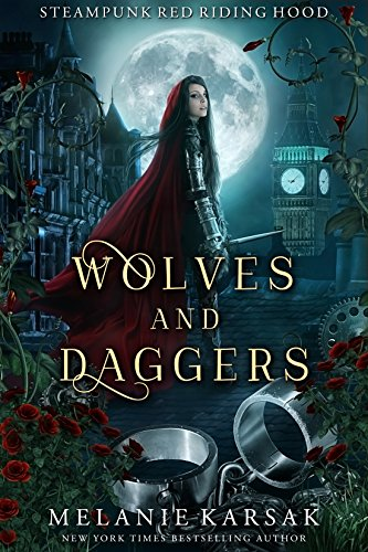 Wolves and Daggers: A Steampunk Fairy Tale (Steampunk Red Riding Hood Book 1) by [Karsak, Melanie]