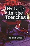 My Life in the Trenches, Sam Ross, 1413744095