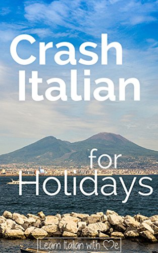 Crash Italian for Holidays: A crash course to boost your Italian learning for...