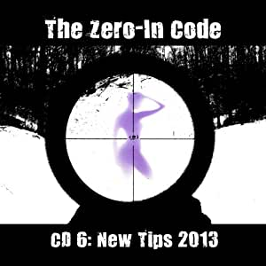 The Zero-In Code: CD 6 (New Tips 2013)