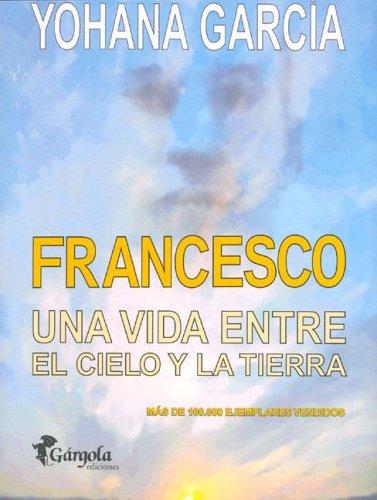 Francesco - Una Vida Entre El Cielo y La Tierra: Amazon.es: Garcia ...