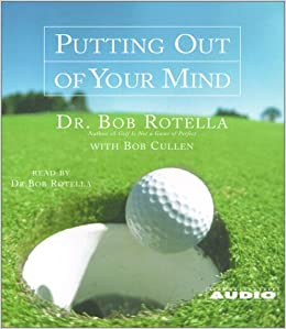 amazon putting out of your mind dr bob rotella bob cullen