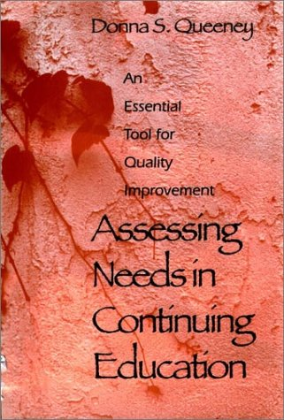Assessing Needs in Continuing Education: An Essential Tool for Quality Improvement (Jossey Bass Higher & Adult Educa