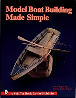 Model Boat Building Made Simple: Steve Rogers: 9780887403880: Books ...