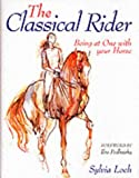 The Classical Rider: Being at One with Your Horse