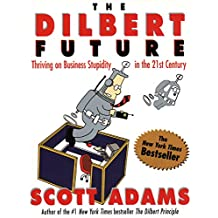 The Dilbert Future: Thriving on Business Stupidity in the 21st Century