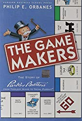 The Game Makers: The Story of Parker Brothers, from Tiddledy Winks to Trivial Pursuit
