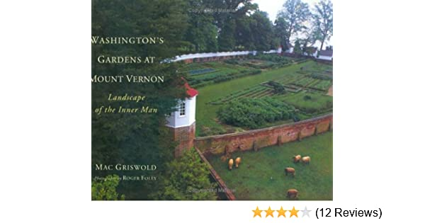 washington s gardens at mount vernon mac griswold roger foley