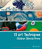 13 Art Techniques Children Should Know, Angela Wenzel, 3791371363
