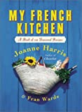 My French Kitchen, Joanne Harris and Fran Warde, 0060563524