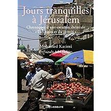 Jours tranquilles à Jérusalem: Chroniques d'une création théâtrale « Des Roses et du Jasmin » (French Edition)