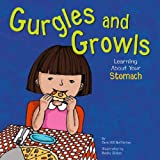 Gurgles and Growls: Learning About Your Stomach (The Amazing Body)