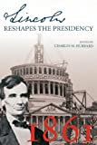 Lincoln Reshapes the Presidency, Charles Hubbard, 086554817X