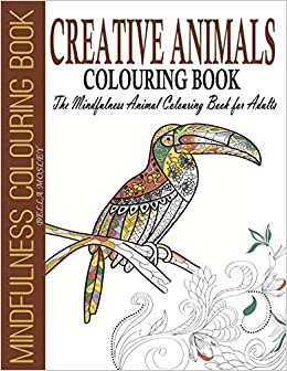 Creative Animals Colouring Book: The Mindfulness Animal Colouring Book for Adults: Volume 1 (Mindfulness Colouring Book, Art Therapy Colouring Book)