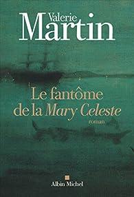 Le fantôme de la Mary Celeste par Valerie Martin