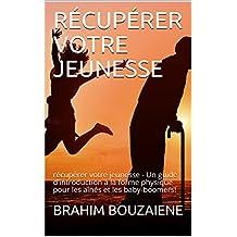 RÉCUPÉRER VOTRE JEUNESSE: récupérer votre jeunesse - Un guide d'introduction à la forme physique pour les aînés et les baby-boomers! (French Edition)