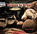 Welcome Books: Grains to Bread, Inez Snyder, 0516255274
