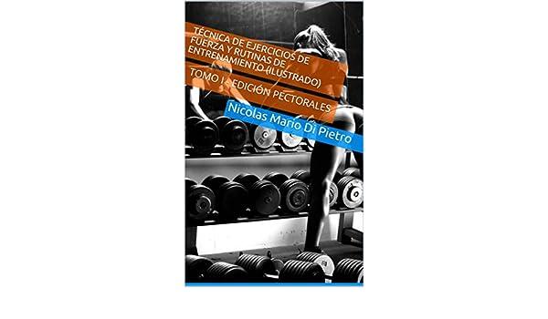 Amazon.com: Técnica de Ejercicios de Fuerza y Rutinas de Entrenamiento (ILUSTRADO): TOMO I - EDICIÓN PECTORALES (Spanish Edition) eBook: Nicolas Mario Di ...