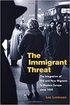 Book The Immigrant Threat: The Integration of Old and New Migrants in Western Europe since 1850 (Studies of World Migrations)