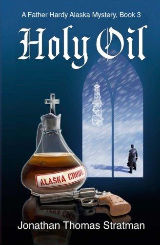 Holy Oil: A Father Hardy Alaska Mystery, Book 3