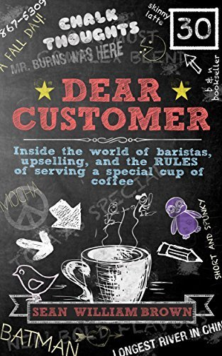 Dear Customer: Inside the World of Baristas, Upselling, and the Rules of Serving a Special Cup of Coffee by Sean William Brown (2014-09-11)