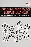 Social Media As Surveillance : Rethinking Visibility in a Converging World, Trottier, Daniel, 1472455789
