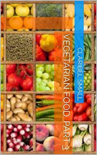 Vegetarian Food. Part 3 by Claribel Small