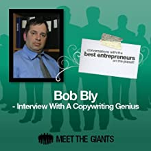 Bob Bly - Interview with a Copywriting Genius: Conversations with the Best Entrepreneurs on the Planet Speech by Bob Bly Narrated by Mike Giles