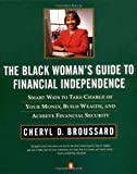 The Black Woman's Guide to Financial Independence: Smart Ways Take Charge your Money bld Wealth Achieve Financial Security