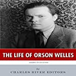 American Legends: The Life of Orson Welles |  Charles River Editors