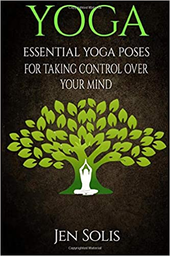 YOGA: Essential Yoga Poses for Taking Control Over Your Mind ...