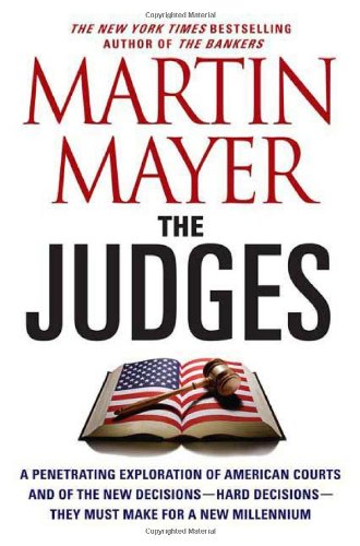 The Judges: A Penetrating Exploration of American Courts and of the New Decisions--Hard Decisions--They Must Make for a New Millennium pdf epub