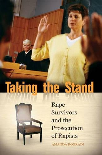 Taking the Stand: Rape Survivors and the Prosecution of Rapists