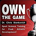 Own the Game: Sport Science Training for Peak Athletic Development! Audiobook by Christopher Stankovich Narrated by Christopher Stankovich