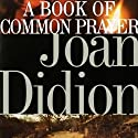 A Book of Common Prayer Audiobook by Joan Didion Narrated by Marisa Vitali