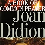 A Book of Common Prayer | Joan Didion