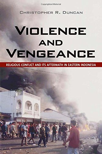 Violence and Vengeance: Religious Conflict and Its Aftermath in Eastern Indonesia
