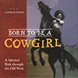 Born to Be a Cowgirl, Candace Savage, 1550548387