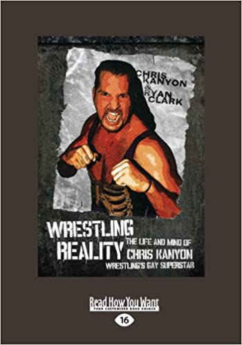 wrestling reality the life and mind of chris kanyon wrestlings gay superstar