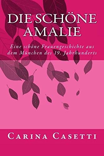 Die schöne Amalie: Eine schöne Frauengeschichte aus dem München des 19. Jahrhunderts (Galerie der Schönheiten, Band 3)
