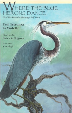 Where the Blue Herons Dance: New Tales from the Mississippi Gulf Coast pdf epub