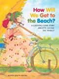 img - for How Will We Get to the Beach?: North South Books (A Michael Neugebauer Book) book / textbook / text book
