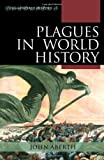 Plagues in World History (Exploring World History) 9780742557055