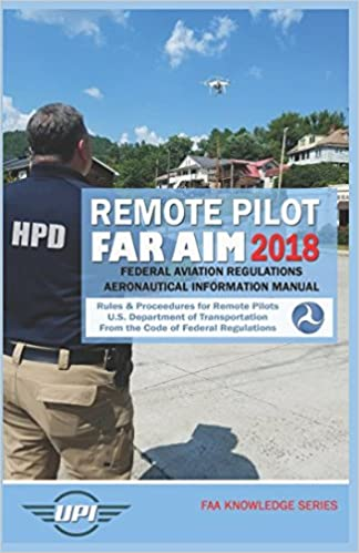 Remote Pilot FAR AIM 2018: Federal Aviation Regulations & Aeronautical Information Manual (Includes Changes 1 & 2) (FAA Knowledge Series)