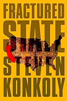 Fractured State: A Post-Apocalyptic Thriller (Fractured State Series Book 1) by [Konkoly, Steven]