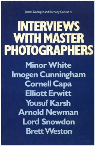 Interviews with Master Photographers: Minor White, Imogen Cunningham, Cornell Capa, Elliott Erwitt, Yousuf Karsh, Arnold Newman, Lord Snowdon, Brett Weston by Danziger, James (1977) Hardcover