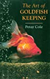 The Art of Goldfish Keeping, Peter Cole, 071372451X